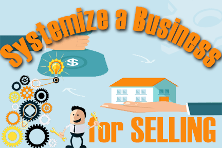 Systematize Your Business to Sell It