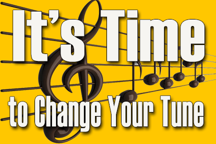 Time to Change Your Tune