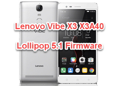 Lenovo Vibe X3 X3A40 Lollipop 5.1 Firmware & Update Guide