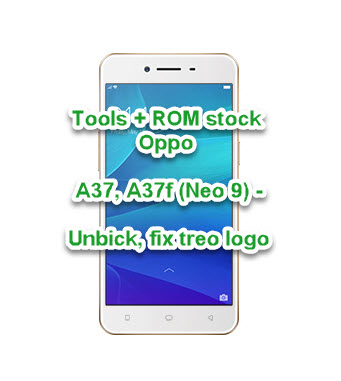 Tools + ROM stock Oppo A37, A37f,A37fw (Neo 9) – Unbick, fix