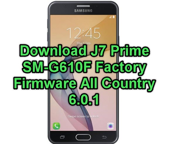 Samsung Galaxy J7 Prime SM-G610F Factory Firmware All Country