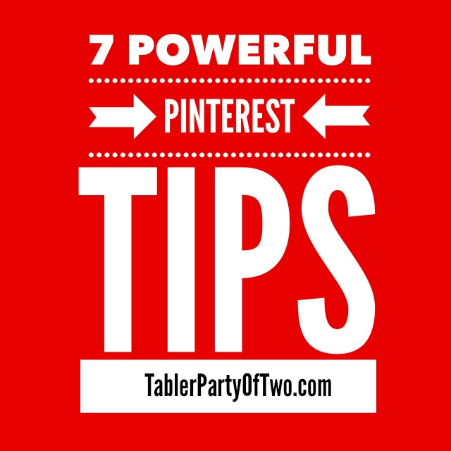 7 Powerful Pinterest Tips you can't afford to NOT implement! TablerPartyOfTwo.com