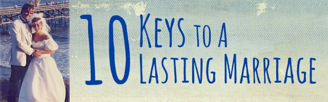 10 Keys to a Lasting Marriage