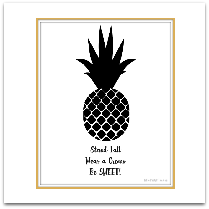 FREE Pineapple Printable Artwork! Remember... Stand tall, wear a crown and be SWEET! TablerPartyofTwo.com