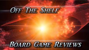 Off the Shelf Board Game Reviews