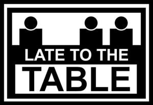 Late to the Table