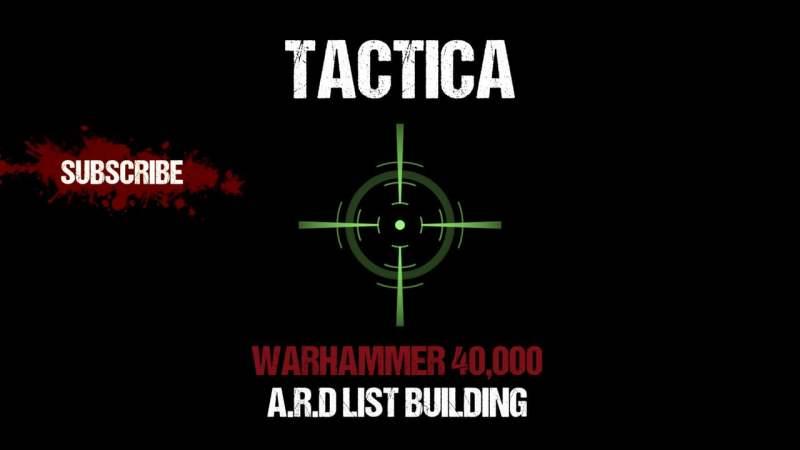 Tactica: Warhammer 40,000 A.R.D List Building