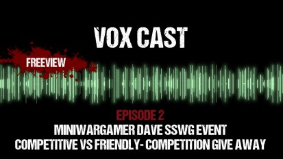 Vox Cast Episode 2: Miniwargamer Dave SSWG Event – Competitive vs Friendly – Competition Give Away