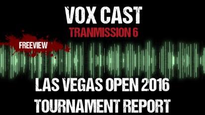 Vox Cast Transmission 6: Las Vegas Open 2016 Tournament Report
