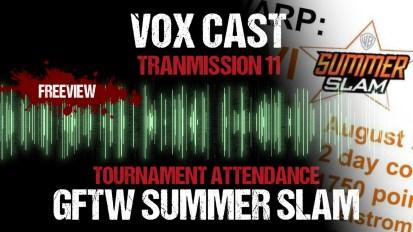 Vox Cast Transmission 11: GFTW Summer Slam!
