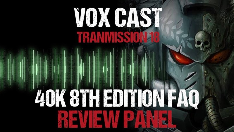 Vox Cast Transmission 18: Warhammer 40k 8th Edition FAQ Review Panel