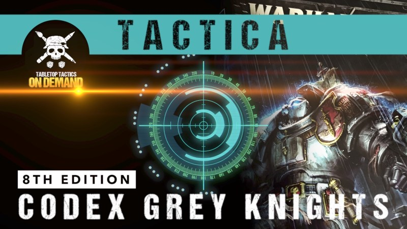 Tactica: Warhammer 40,000 8th Edition Codex Grey Knights
