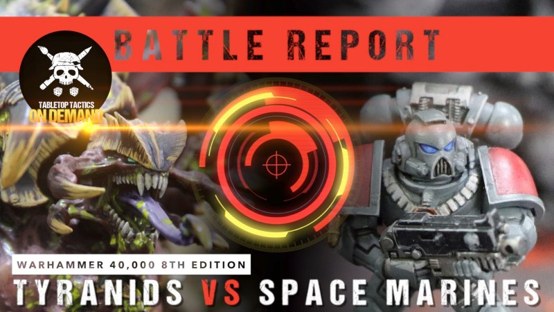 Warhammer 40,000 8th Edition Battle Report: Tyranids vs Space Marines 2000pts