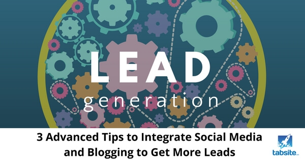 3 Advanced Tips to Integrate Social Media and Blogging to Get More Leads-315
