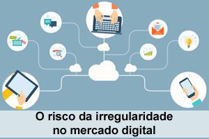 O risco da irregularidade no mercado digital