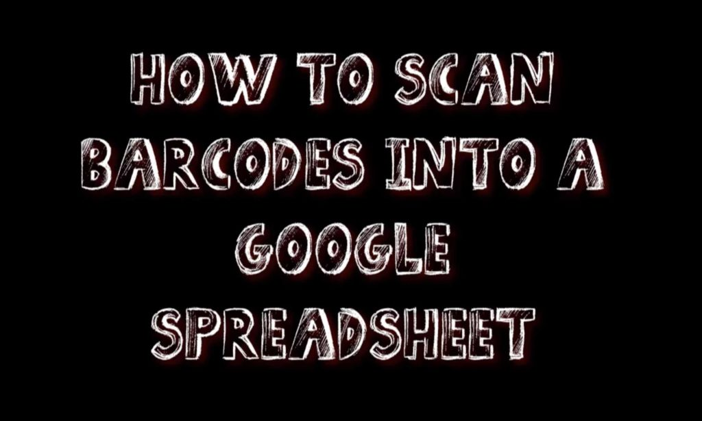 Scan to Spreadsheet and Scan Barcodes Into A Google form Spreadsheet Youtube