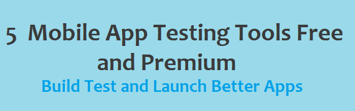 5  Mobile App Testing Tools Free and Premium
