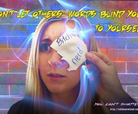 Anti-bullying slogans: Don't let others' words blind you to yourself.