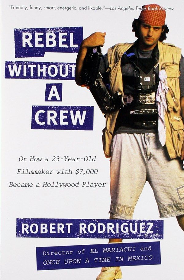 'Rebel Without A Crew: Or How a 23-Year-Old Filmmaker with $7,000 Became a Hollywood Player,' by Robert Rodriguez