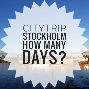 How many days do you need for a citytrip to Stockholm?