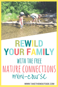 kids playing on a log over a shallow creek. Text reads: Rewild your Family with the free nature connections mini-course