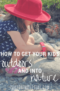 "young girl wearing a red hat playing with rocks. text reads ""how to get your kids outdoors and into nature"""