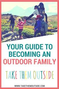 "family hiking in the mountain alpine. Text reads ""your guide to becoming and outdoor family - take them outside"""
