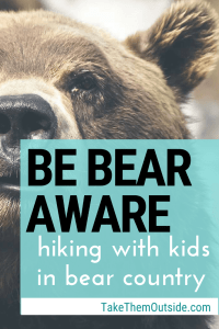 a closeup of a bear's face, text reads be bear aware, hiking with kids in bear country