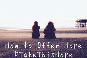 How to Offer Hope to Someone Who Needs It