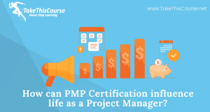 PMP Certification influence life as a Project Manager