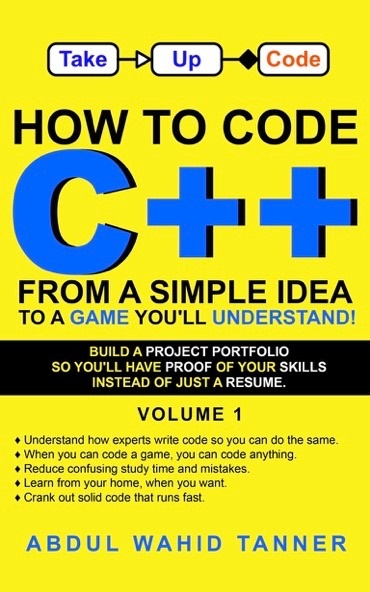Front cover of book How To Code C++ From A Simple Idea To A Game You'll Understand