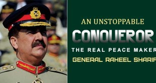 An Unstoppable Conqueror The Real Peace Maker General Raheel Sharif