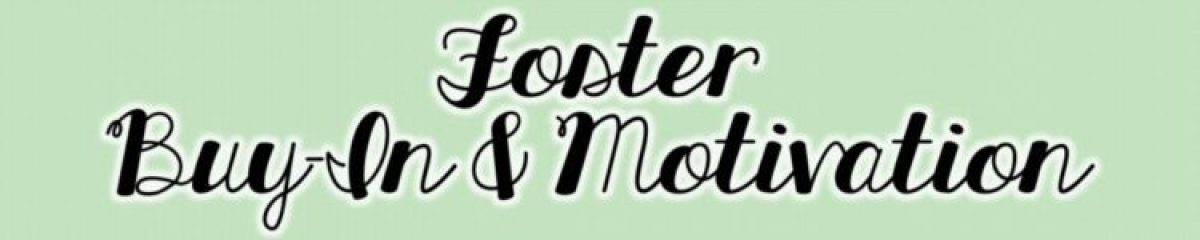 3 Foster Buy in and Motivation