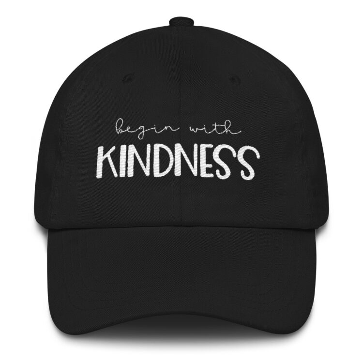 Begin with Kindness hat black