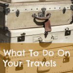 What To Do On Your Travels