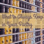 What to Always Keep in Your Pantry