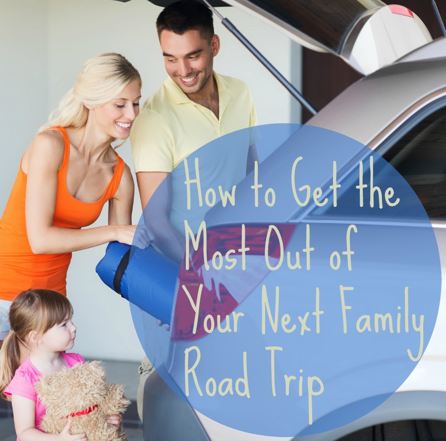 How to Get the Most Out of Your Next Family Road Trip