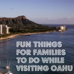Fun Things for Families to Do While Visiting Oahu