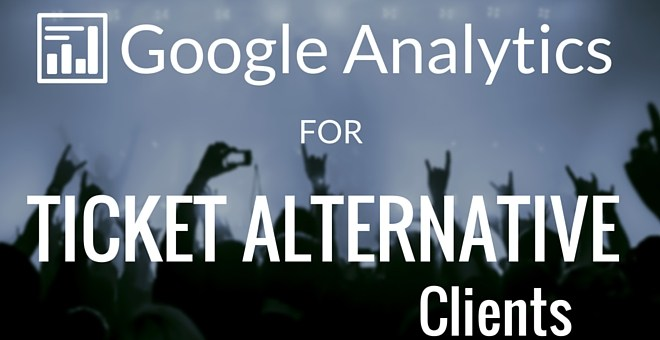 Client Corner: Google Analytics for Ticket Alternative Clients