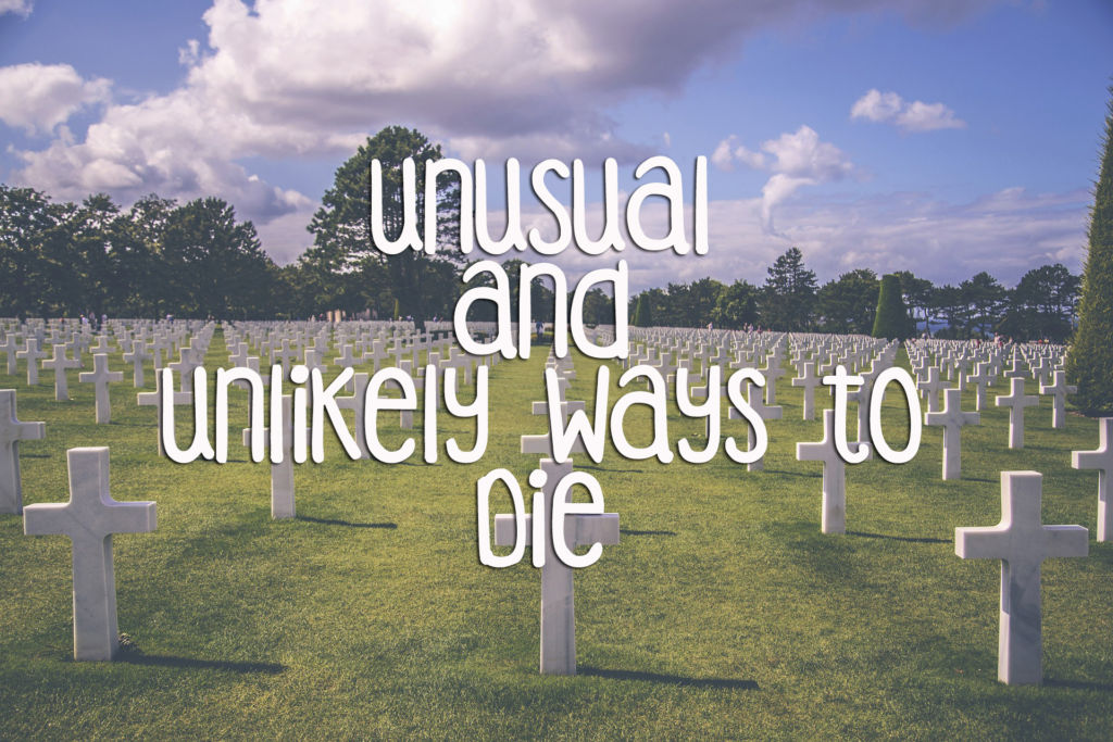 Unusual and Unlikely Ways to Die