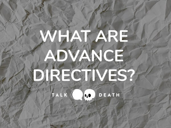 What are Advance Directives?