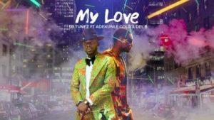 DJ Tunez Ft. Adekunle Gold _ My Love