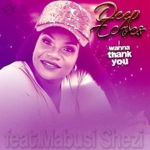DeepEchoes & Mabusi Shezi _ Wanna Thank You (Static.M Remix)