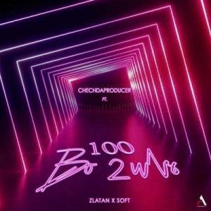 Chechdaproducer ft. Zlatan & Soft _ 100 Bo2uls