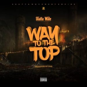 Shatta Wale _ Way To The Top