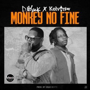 D-Black Ft. Kelvyn Boy - Monkey No Fine