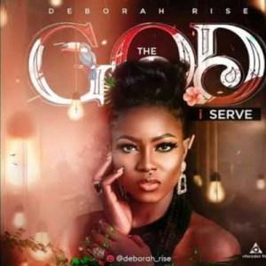Deborah Rise - The God I Serve