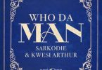 Sarkodie Ft. Kwesi Arthur - Who Da Man