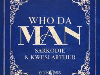 Sarkodie Ft. Kwesi Arthur - Who Da Man