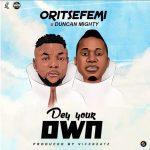 Oritse Femi Ft. Duncan Mighty - Dey Your Own